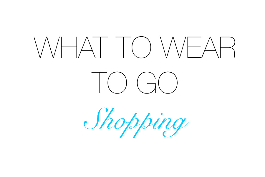What to Wear to Go Shopping