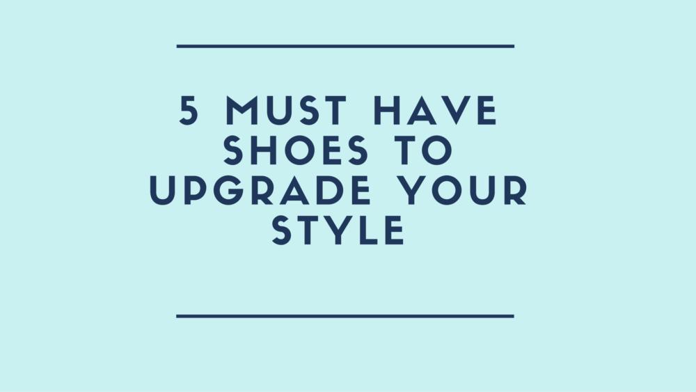 5ShoesToUpgradeYourStyle