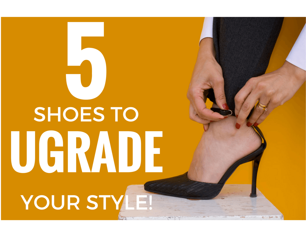 5 Shoes to UPgrade your Style